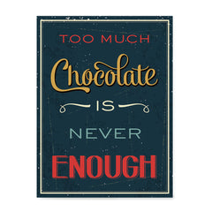 Ezposterprints - Too Much Chocolate is Never Enough