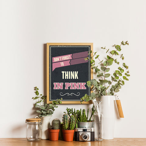 Ezposterprints - Don't Forget To Think In Pink - 12x16 ambiance display photo sample