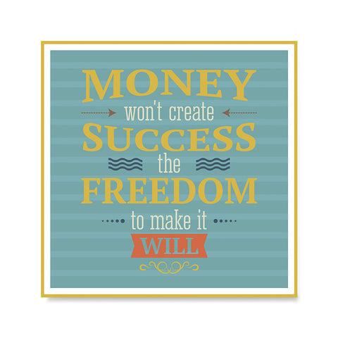 Ezposterprints - Money Won't Create Success The Freedom To Make It Will