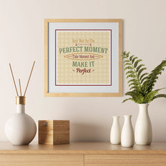 Ezposterprints - Don't Wait For The Perfect Moment Take Moment And Make It Perfect - 12x12 ambiance display photo sample