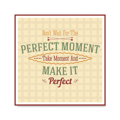 Ezposterprints - Don't Wait For The Perfect Moment Take Moment And Make It Perfect