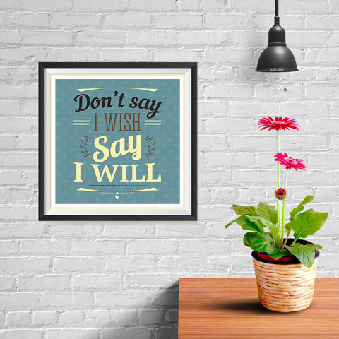 Ezposterprints - Don't Say I Wish Say I Will - 10x10 ambiance display photo sample