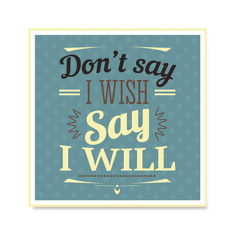 Ezposterprints - Don't Say I Wish Say I Will