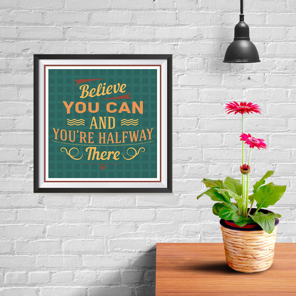 Ezposterprints - Believe You Can And You're Halfway There - 10x10 ambiance display photo sample