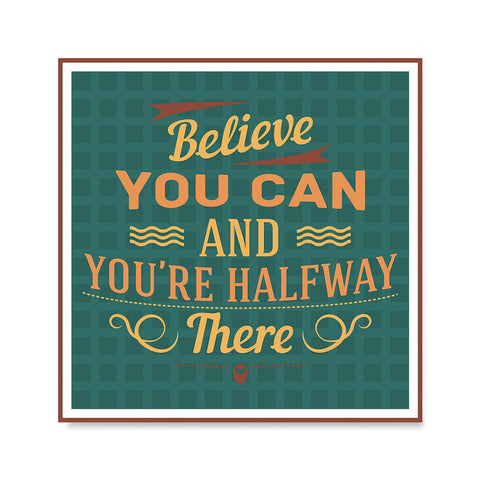 Ezposterprints - Believe You Can And You're Halfway There