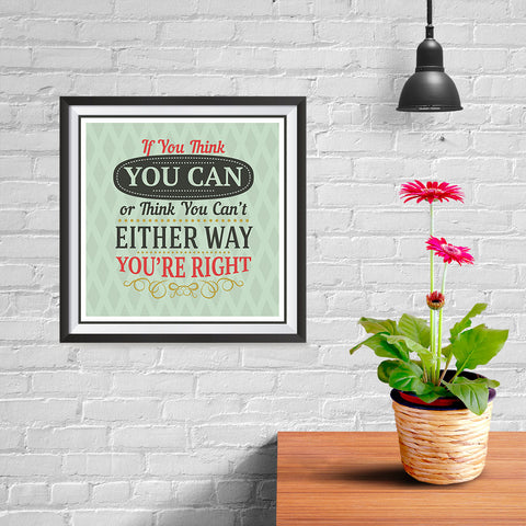 Ezposterprints - If You Think You Can Or Think You Can't Either Way You're Right - 10x10 ambiance display photo sample