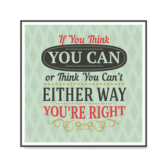 Ezposterprints - If You Think You Can Or Think You Can't Either Way You're Right