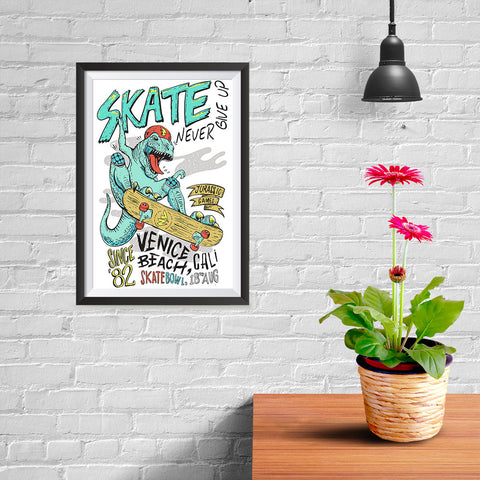 Ezposterprints - Skate & Never Give Up T-Rex - 08x12 ambiance display photo sample
