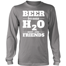 Load image into Gallery viewer, BEER BECAUSE H2O NEVER WINS FRIENDS Tees, Long Sleeves, and Hoodies