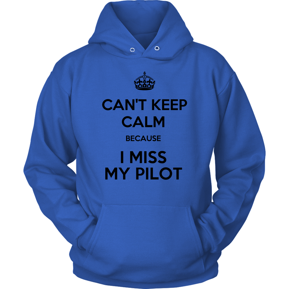 CAN'T KEEP CALM BECAUSE I MISS MY PILOT