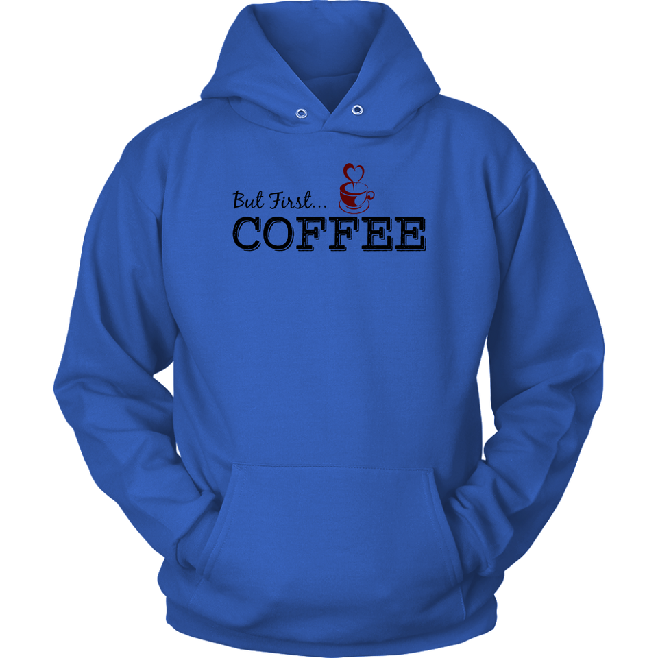 BUT FIRST ...COFFEE Tees, Long Sleeves, and Hoodies