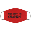 ONLY REMOVE FOR CHAMPAGNE MASKS