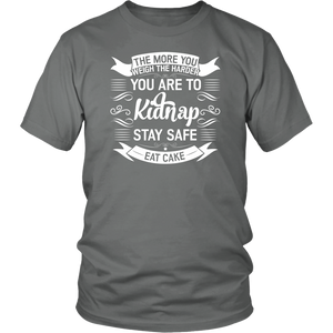 THE MORE YOU WEIGHT THE HARDER YOU ARE TO KIDNAP, STAY SAFE EAT CAKE Tees, Long Sleeves, and Hoodies