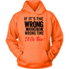 IF IT IS THE WRONG PLACE AND THE WRONG MOMENT I'LL BE THERE Tees, Long Sleeves, and Hoodies