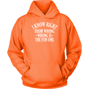I KNOW RIGHT FROM WRONG .WRONG IS THE FUN ONE Tees, Long Sleeves, and Hoodies