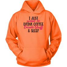 Load image into Gallery viewer, I JUST WNAT TO DRINK COFFEE CREATE STUFF AND SLEEP Tees, Long Sleeves, and Hoodies