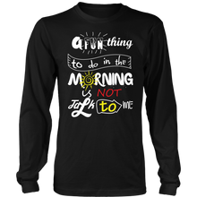 Load image into Gallery viewer, A FUN THING TO DO IN THE MORNING IS NOT TALK TO ME Tees, Long Sleeves, and Hoodies