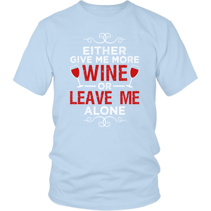 EITHER GIVE ME MORE WINE OR LEAVE ME ALONE Tees, Long Sleeves, and Hoodies