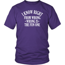 Load image into Gallery viewer, I KNOW RIGHT FROM WRONG .WRONG IS THE FUN ONE Tees, Long Sleeves, and Hoodies