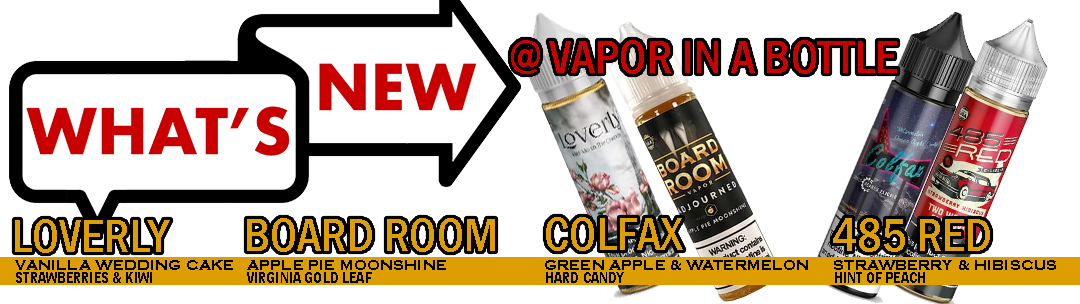New Juices at Vapor in a Bottle. 485 Red, Colfax, Board Room Adjourned, and Loverly