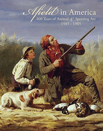 Afield in America: 400 Years of Animal & Sporting Art