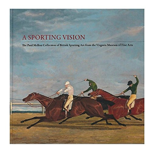 A Sporting Vision: The Paul Mellon Collection of British Sporting Art from the Virginia Museum of Fine Arts