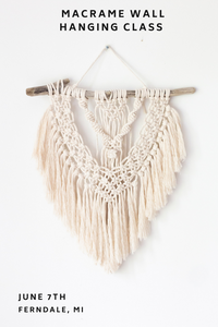 Macrame Wall Hanging Class @Ferndale Project: June 7