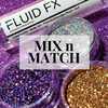 MIX n MATCH + Fluid FX