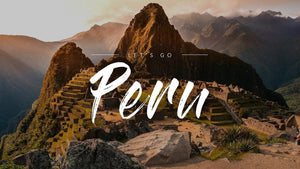 5 REASONS WHY YOU SHOULD VISIT PERU