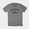 Don't Tweet at 'Croots T-Shirt