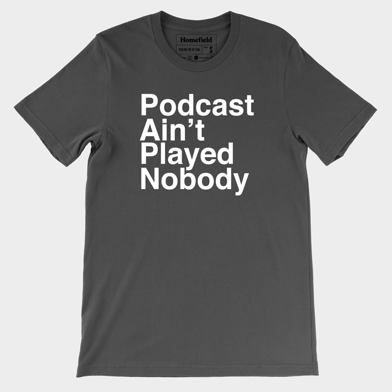 Podcast Ain't Played Nobody Tee