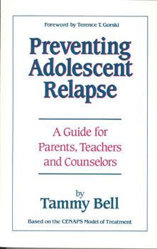 Preventing Adolescent Relapse: A Guide for Parents, Teachers, and Counselors
