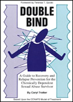 Double Bind: A Guide to Recovery and Relapse Prevention for the Chemically Dependent Sexual Abuse Survivor
