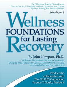 Wellness Foundations for Lasting Recovery: Practical Exercises for Integrating a Wellness Lifestyle into Your Personal Program for Recovery from Addictive Behaviors  - Workbook