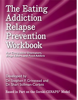 The Eating Addiction Relapse Prevention Workbook: For Compulsive Overeaters, Binge Eaters, and Food Addicts