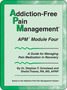 Addiction-Free Pain Management - APM Module 4: A Guide for Managing Pain Medication in Recovery