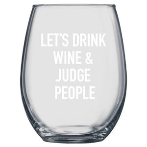 Drink Wine and Judge People Wine Glass