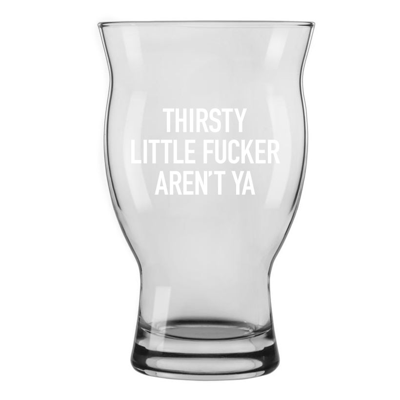 Thirsty Little Fucker Beer Glass