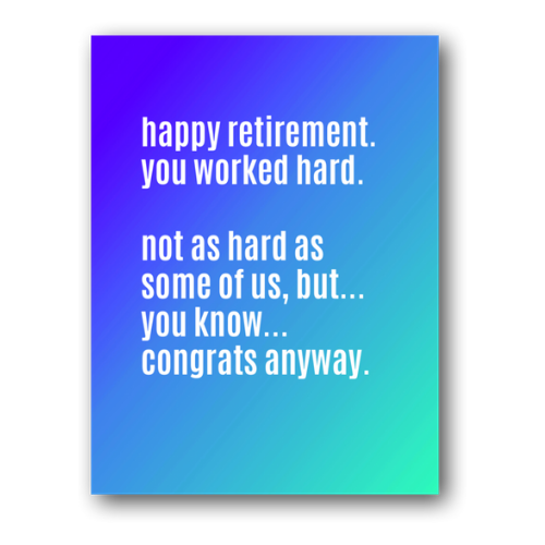 You Worked Hard Retirement Card