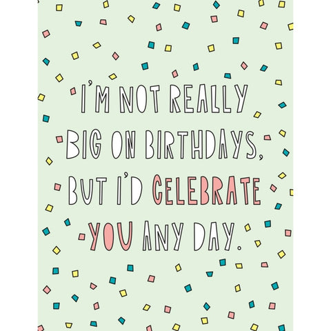 I'd Celebrate You Any Day Birthday Card