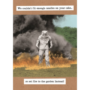 Set Fire To The Garden Birthday Card