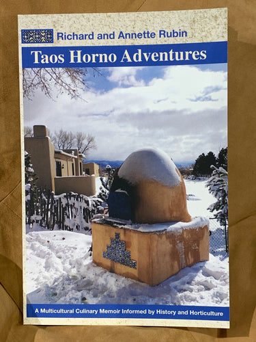 Taos Horno Adventures: A Multicultural Memoir Informed by History and Horticulture, By Richard and Annette Rubin