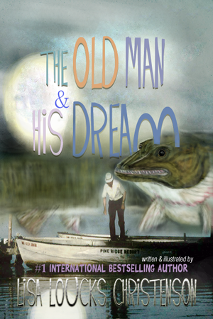 The Old Man & His Dream by Lisa Loucks Christenson
