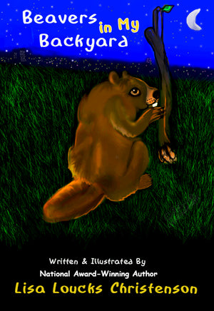 Cover Reveal for Upcoming Release: Beavers in My Backyard by Lisa Loucks Christenson