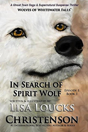 In Search of Spirit Wolf, Episode 1 of Book 3, Wolves of Whitewater Falls by Lisa Loucks Christenson