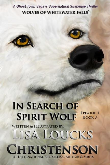 In Search of Spirit Wolf, Book 3, Episode 1, WOLVES OF WHITEWATER FALLS, Illustrated Version | Ebook Episode