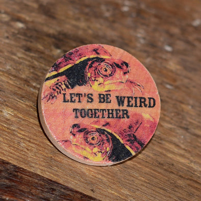 "Let's Be Weird Together 1.5"" Pinback Button"