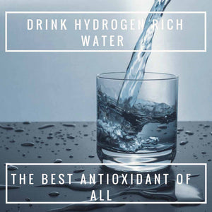 Drink Hydrogen Rich Water – The Best Antioxidant Of All