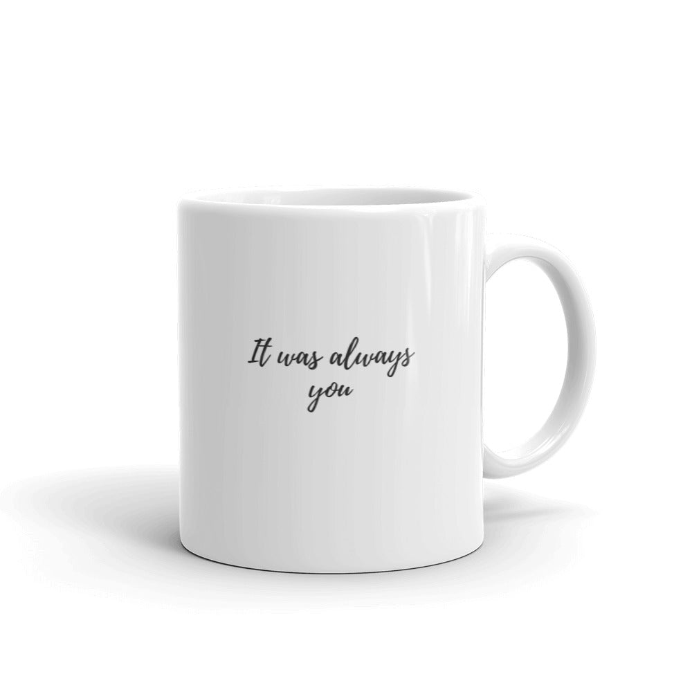 It was always you white mug - Pretty Ventura