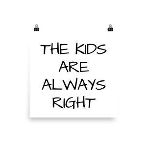 The kids are always right print